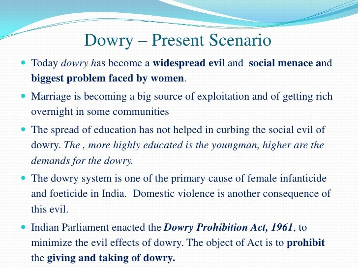evils of dowry system essay Short essay on dowry system in india: in our indian society there are numerous problems like superstitions, illiteracy, cast system and dowry system etc it is surprising that in these days of the 20th century even, we are still drowned in.