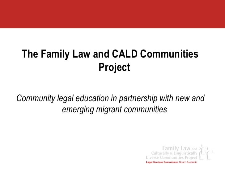 The Family Law and CALD Communities Project<br />Community legal education in partnership with new and emerging migrant co...