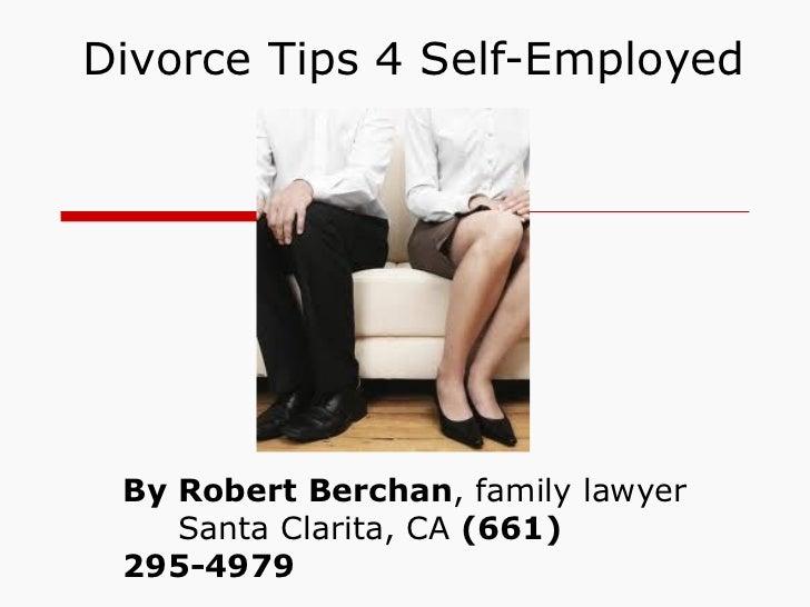Divorce Tips 4 Self-Employed By Robert Berchan, family lawyer    Santa Clarita, CA (661) 295-4979