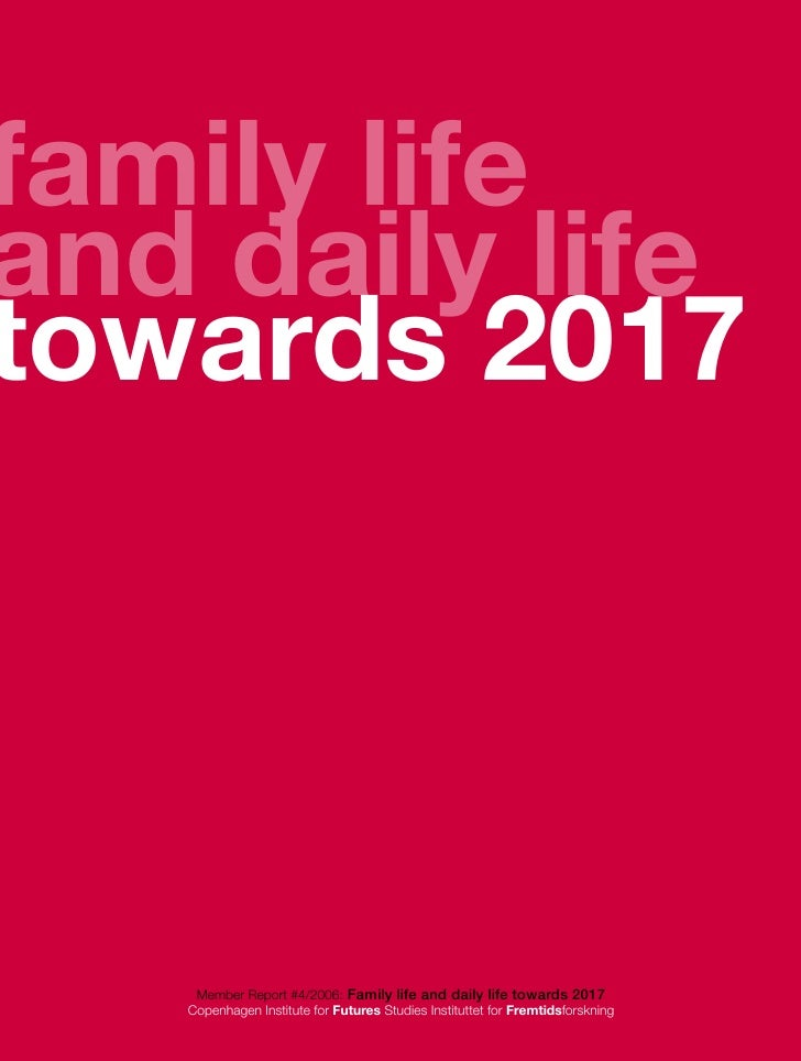 family lifeand daily lifetowards 2017    Member Report #4/2006: Family life and daily life towards 2017   Copenhagen Insti...