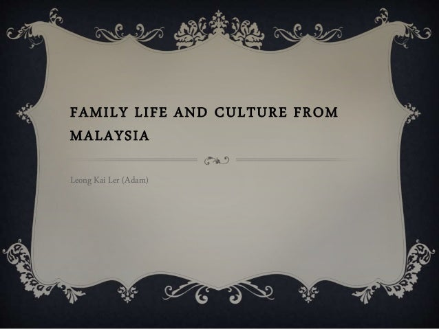 FAMILY LIFE AND CULTURE FROM MALAYSIA Leong Kai Ler (Adam)