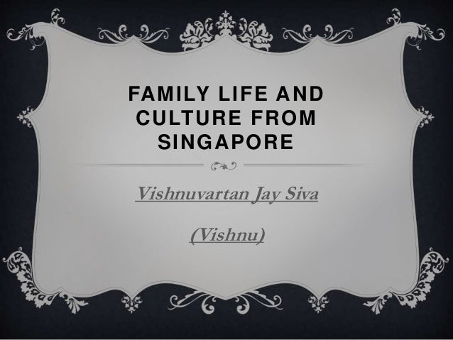 FAMILY LIFE AND CULTURE FROM SINGAPORE Vishnuvartan Jay Siva (Vishnu)