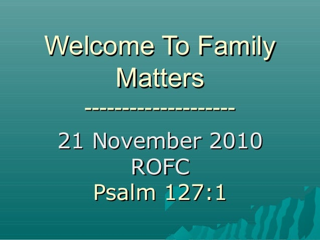 Welcome To FamilyWelcome To Family MattersMatters ---------------------------------------- 21 November 201021 November 201...