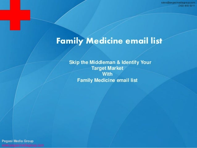 sales@pegasimediagroup.com (302) 803 5211 Skip the Middleman & Identify Your Target Market With Family Medicine email list...