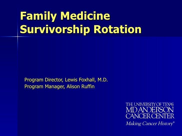 Family Medicine  Survivorship Rotation  <ul><ul><li>Program Director, Lewis Foxhall, M.D. </li></ul></ul><ul><ul><li>Progr...