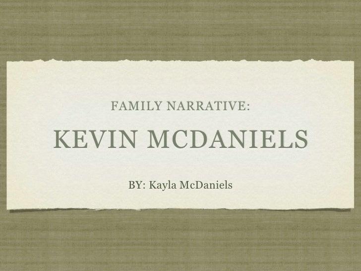 FAMILY NARRATIVE:  KEVIN MCDANIELS      BY: Kayla McDaniels