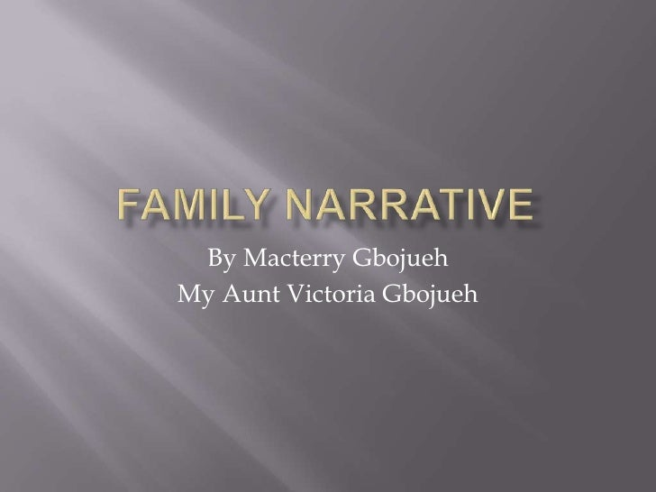 Family Narrative<br />By Macterry Gbojueh<br />My Aunt Victoria Gbojueh<br />