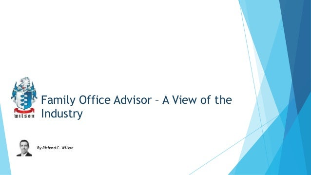 Family Office Advisor – A View of the Industry By Richard C. Wilson