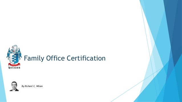 Family Office Certification  By Richard C. Wilson