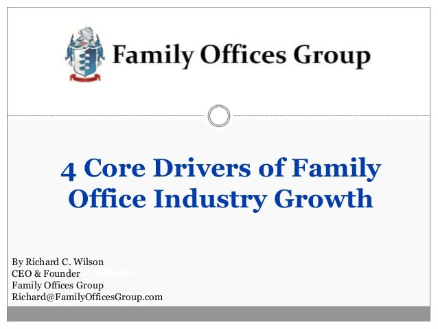4 Core Drivers of Family Office Industry Growth By Richard C. Wilson By Richard C. Wilson CEO & Founder Family Offices Gro...