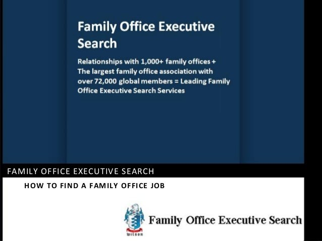 FAMILY OFFICE EXECUTIVE SEARCH FAMILY OFFICE EXECUTIVE SEARCH HOW TO FIND A FAMILY OFFICE JOB