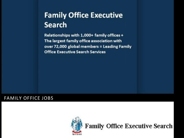 FAMILY OFFICE EXECUTIVE SEARCH FAMILY OFFICE EXECUTIVE SEARCH JOBS
