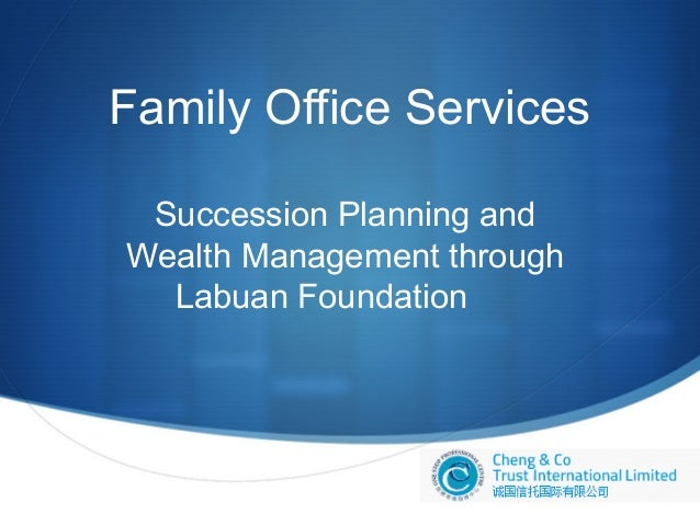 Family Office Services Succession Planning and Wealth Management through Labuan Foundation  