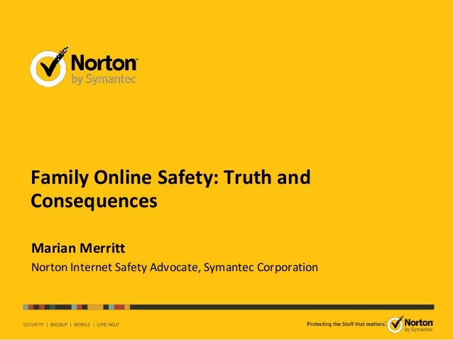 Family Online Safety: Truth andConsequencesMarian MerrittNorton Internet Safety Advocate, Symantec Corporation