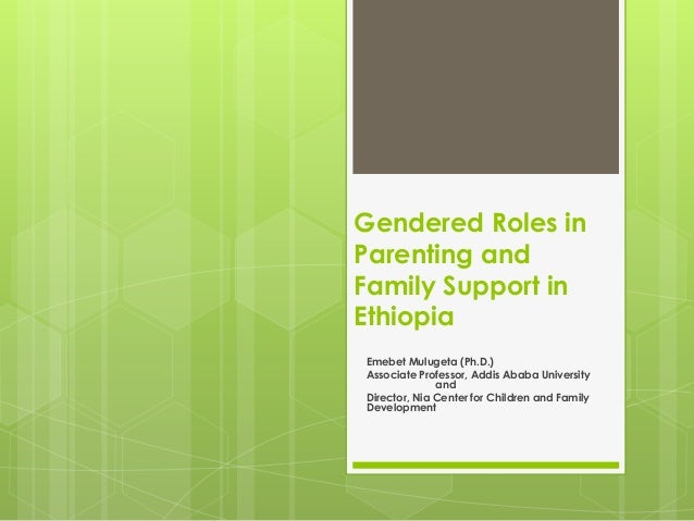 Gendered Roles in Parenting and Family Support in Ethiopia Emebet Mulugeta (Ph.D.) Associate Professor, Addis Ababa Univer...