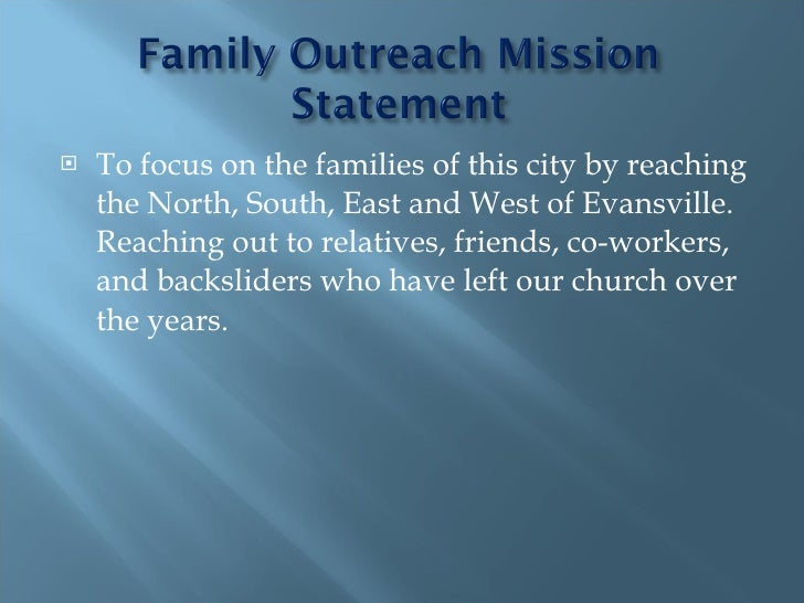 <ul><li>To focus on the families of this city by reaching the North, South, East and West of Evansville. Reaching out to r...