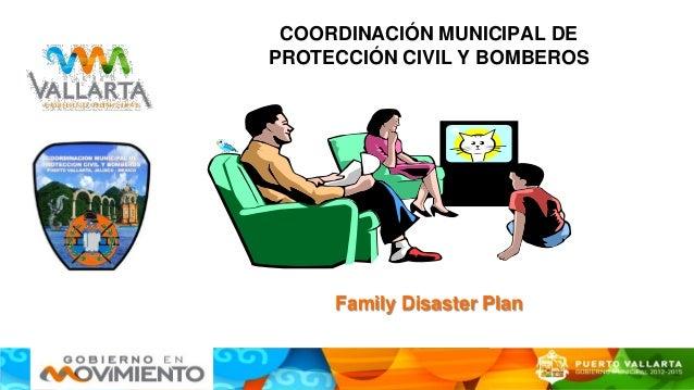 COORDINACIÓN MUNICIPAL DE PROTECCIÓN CIVIL Y BOMBEROS Family Disaster Plan