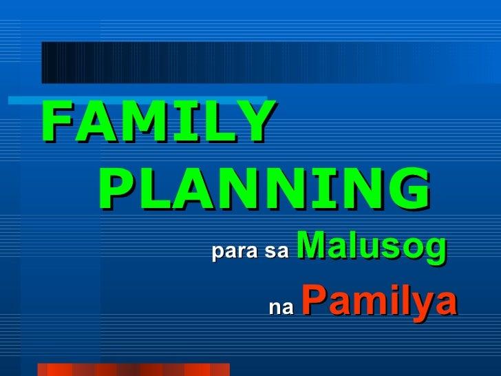 FAMILY    PLANNING   <ul><li>para sa  Malusog   </li></ul><ul><li>na  Pamilya </li></ul>