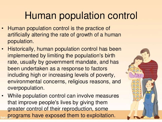 ways to control population growth Population control is the practice of artificially maintaining the size of any populationit typically refers to the act of limiting the size of an animal population so that it remains manageable, as opposed to the act of protecting a species from excessive rates of extinction, which is referred to as conservation biology.