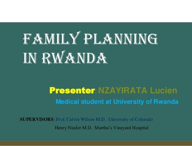 Presenter: NZAYIRATA Lucien Medical student at University of Rwanda SUPERVISORS: Prof. Calvin Wilson M.D. University of Co...