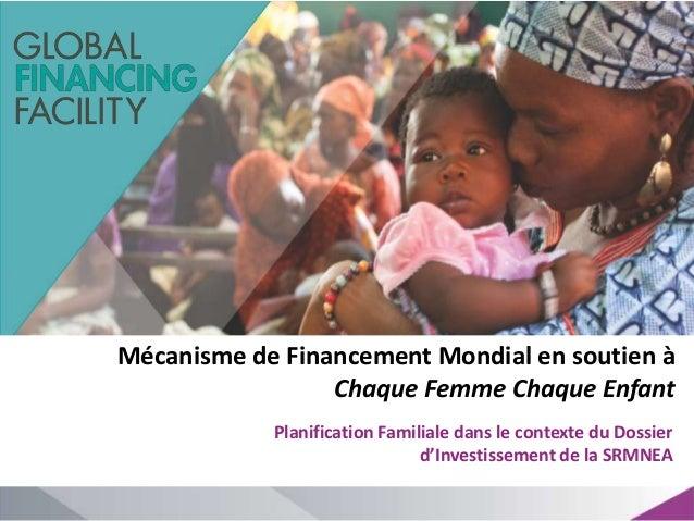 Mécanisme de Financement Mondial en soutien à Chaque Femme Chaque Enfant Planification Familiale dans le contexte du Dossi...