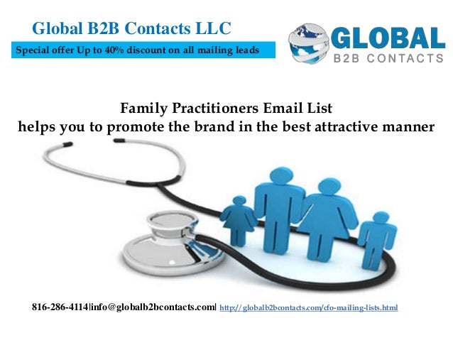 Family Practitioners Email List helps you to promote the brand in the best attractive manner Global B2B Contacts LLC 816-2...