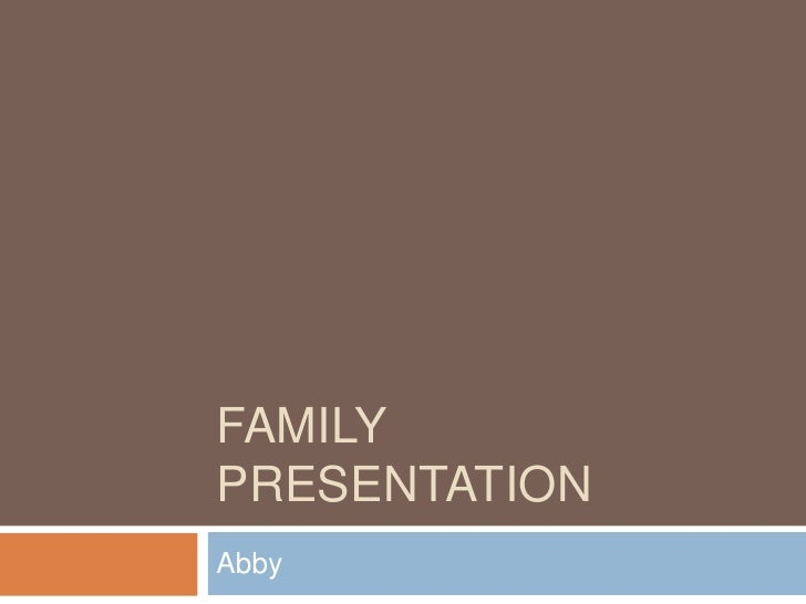 Family Presentation<br />Abby<br />