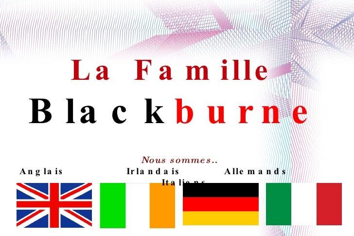 La Famille   Black burne Nous sommes.. Anglais  Irlandais  Allemands  Italiens