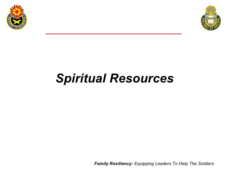 Spiritual Resources           Family Resiliency: Equipping Leaders To Help The Soldiers