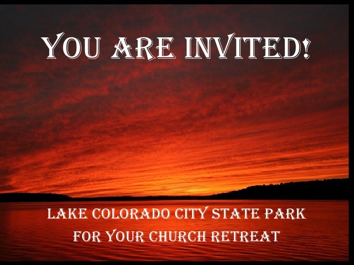 Lake Colorado City State Park For your Church Retreat You are invited! Lake Colorado City State Park For your Church Retreat