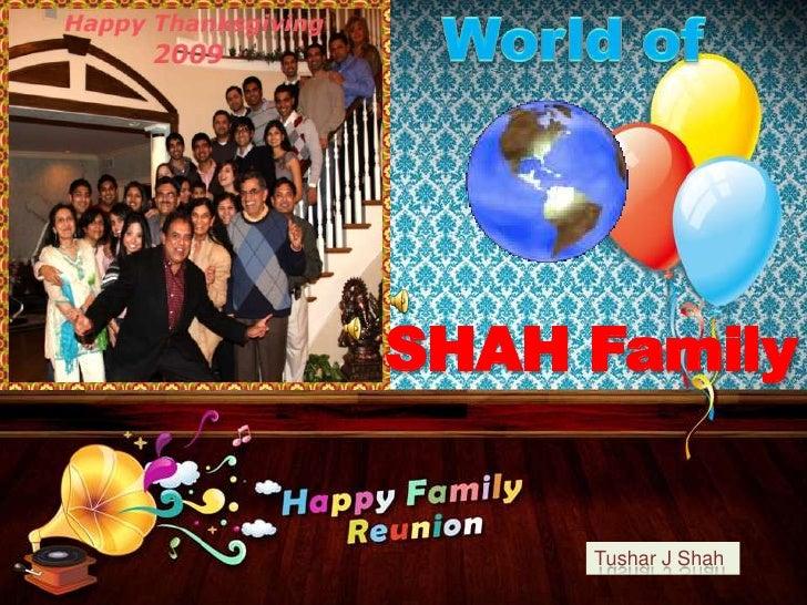 World of <br />SHAH Family<br />Tushar J Shah <br />