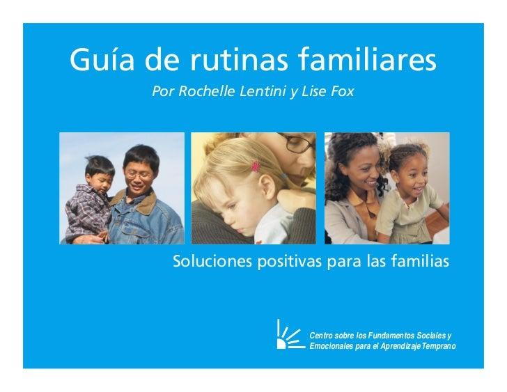 Guía de rutinas familiares     Por Rochelle Lentini y Lise Fox        Soluciones positivas para las familias              ...