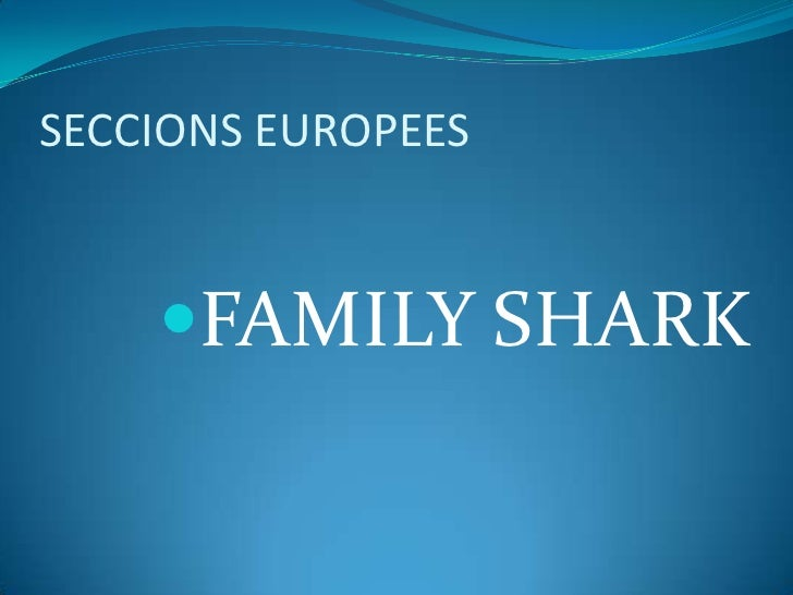 SECCIONS EUROPEES    FAMILY SHARK