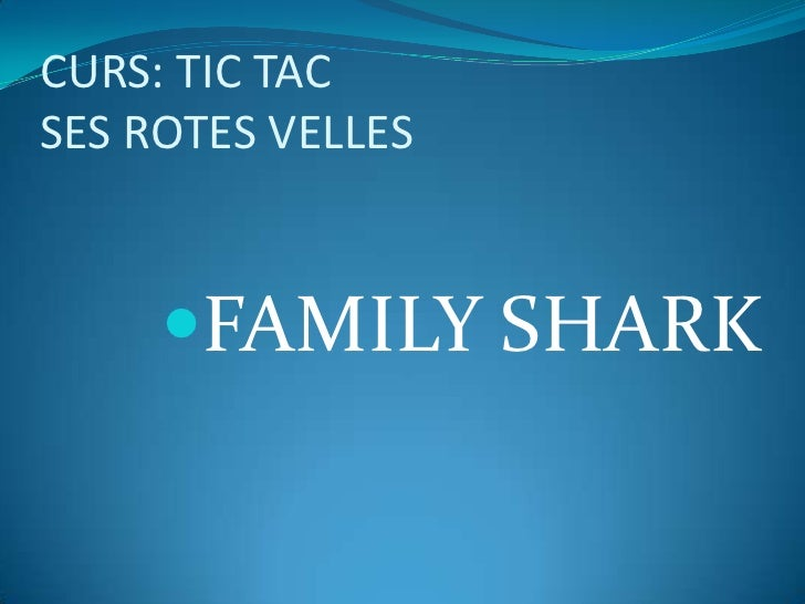 CURS: TIC TACSES ROTES VELLES     FAMILY SHARK