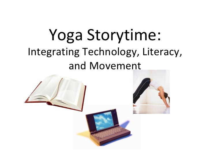 Yoga Storytime:Integrating Technology, Literacy,         and Movement