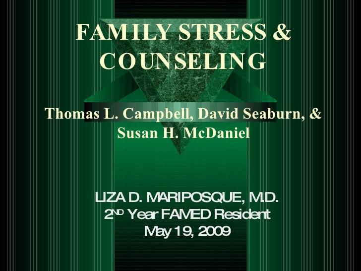 FAMILY STRESS & COUNSELING Thomas L. Campbell, David Seaburn, & Susan H. McDaniel LIZA D. MARIPOSQUE, M.D. 2 ND  Year FAME...