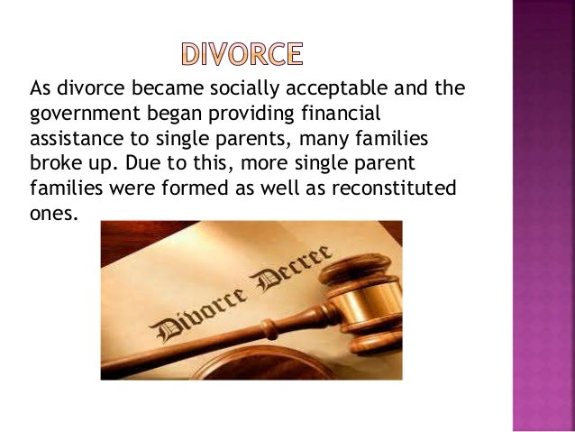 As divorce became socially acceptable and the government began providing financial assistance to single parents, many fami...