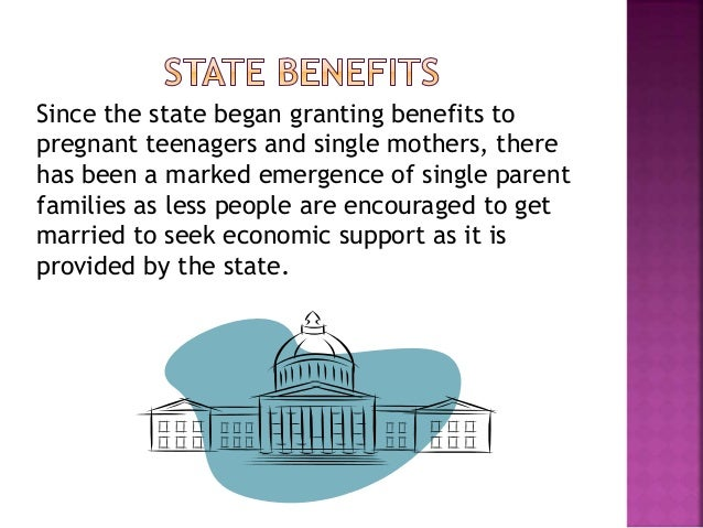 Since the state began granting benefits to pregnant teenagers and single mothers, there has been a marked emergence of sin...