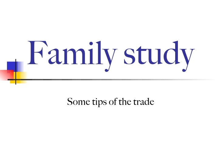Family study Some tips of the trade