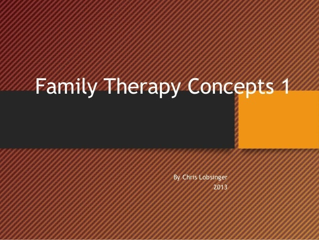 Family Therapy Concepts 1By Chris Lobsinger2013