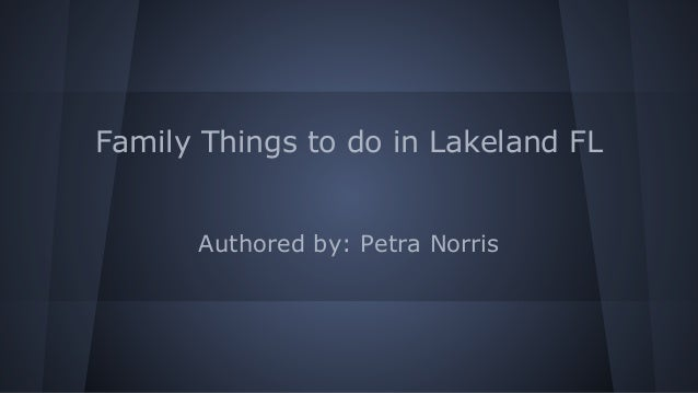 Family Things to do in Lakeland FL Authored by: Petra Norris