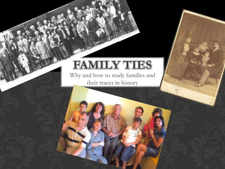 FAMILY TIESWhy and how to study families and      their traces in history