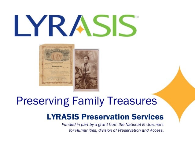 Preserving Family TreasuresLYRASIS Preservation ServicesFunded in part by a grant from the National Endowmentfor Humanitie...