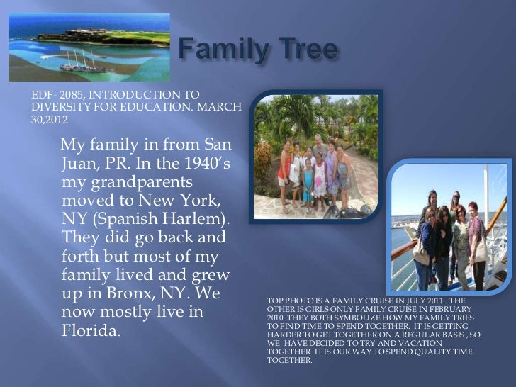 EDF- 2085, INTRODUCTION TODIVERSITY FOR EDUCATION. MARCH30,2012    My family in from San    Juan, PR. In the 1940's    my ...