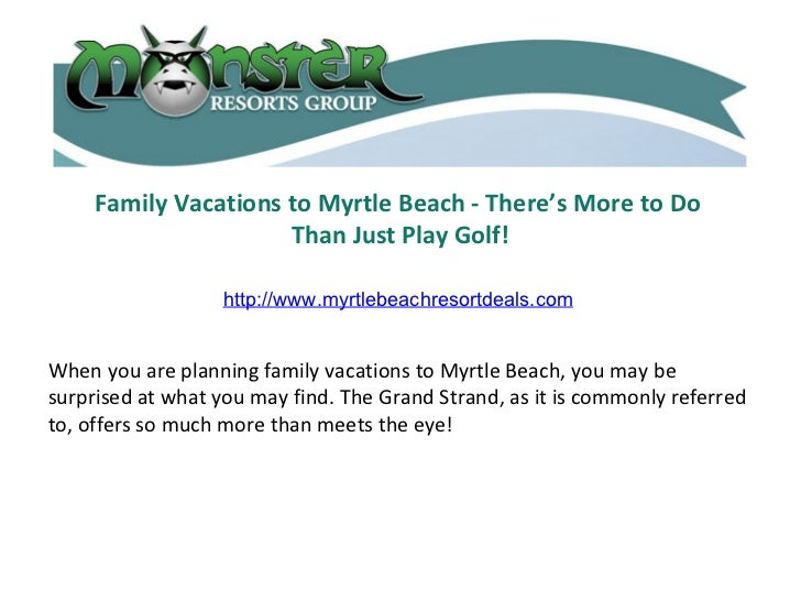 Family Vacations to Myrtle Beach - There's More to Do  Than Just Play Golf! When you are planning family vacations to Myrt...