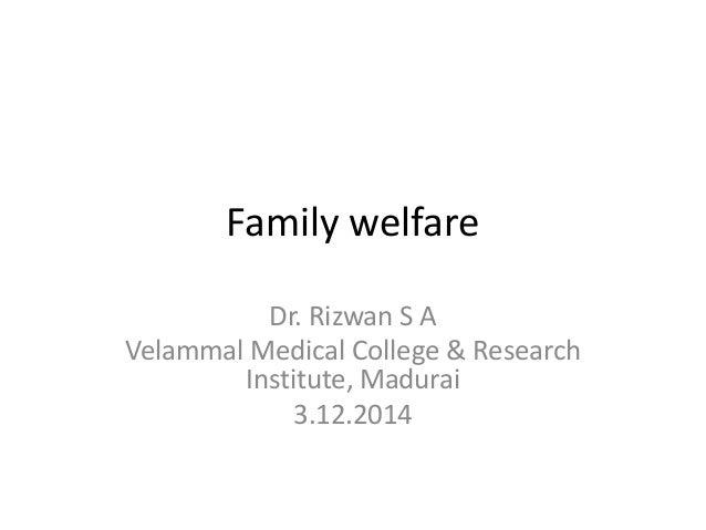 Family welfare  Dr. Rizwan S A  Velammal Medical College & Research  Institute, Madurai  3.12.2014