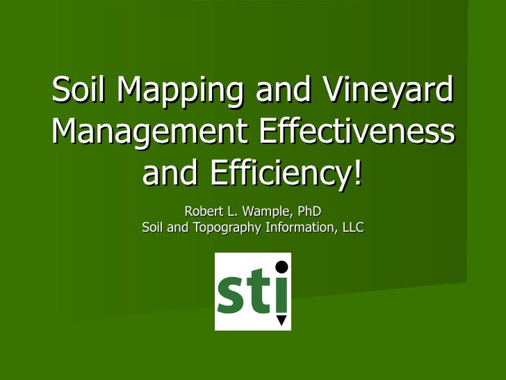Soil Mapping and Vineyard Management Effectiveness and Efficiency! Robert L. Wample, PhD Soil and Topography Information, ...