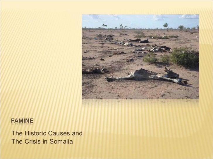 <ul><li>The Historic Causes and </li></ul><ul><li>The Crisis in Somalia </li></ul>