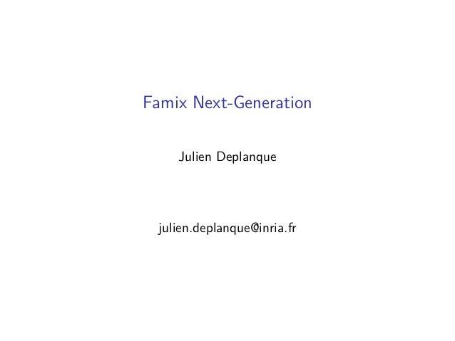 Famix Next-Generation Julien Deplanque julien.deplanque@inria.fr