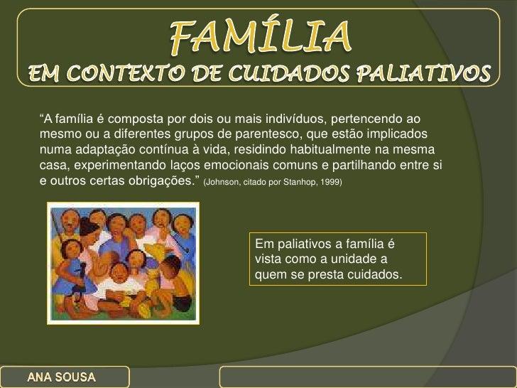 """FAMÍLIA <br />EM CONTEXTO DE CUIDADOS PALIATIVOS<br />""""A família é composta por dois ou mais indivíduos, pertencendo ao me..."""